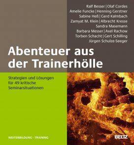 Abenteuer aus der Trainerhölle: Strategien und Lösungen für 49 kritische Seminarsituationen