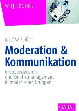 Moderation & Kommunikation: Gruppendynamik und Konfliktmanagement in moderierten Gruppen.
