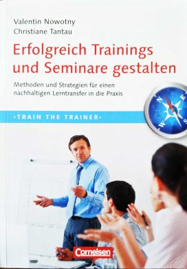 Trainerkompetenz: Erfolgreich Trainings und Seminare gestalten: Methoden und Strategien für einen nachhaltigen Lerntransfer in die Praxis.