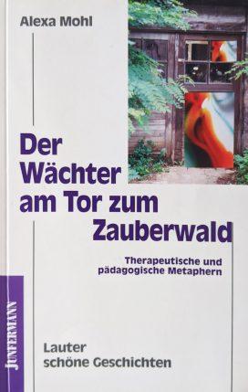 Der Wächter am Tor zum Zauberwald Therapeutische und pädagogische Metaphern