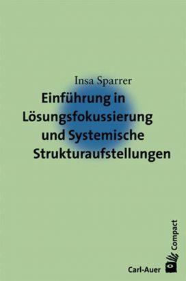 Einführung in die Lösungsfokussierung und Systemische Strukturaufstellungen