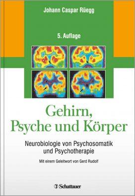 Gehirn, Psyche und Körper Neurobiologie von Psychosomatik und Psychotherapie