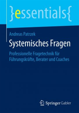 Systemisches Fragen Professionelle Fragetechnik für Führungskräfte, Berater und Coaches