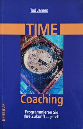 Time Coaching Programmieren Sie Ihre Zukunft ... jetzt!