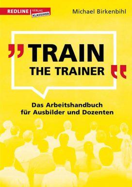 Train the Trainer Das Arbeitshandbuch für Ausbilder und Dozenten