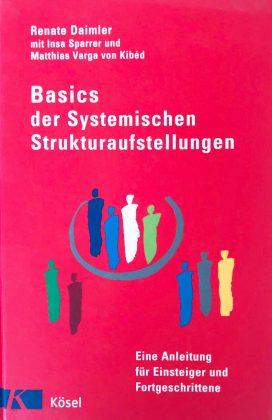 Basics der Systemischen Strukturaufstellungen: Eine Anleitung für Einsteiger und Fortgeschrittene
