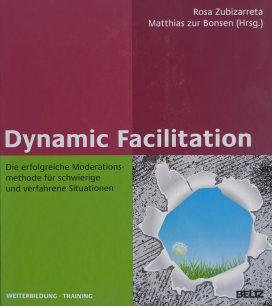 Dynamic Facilitation: Die erfolgreiche Moderationsmethode für schwierige und verfahrene Situationen