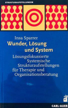 Wunder, Lösung und System: Lösungsfokussierte Systemische Strukturaufstellungen für Therapie und Organisationsberatung
